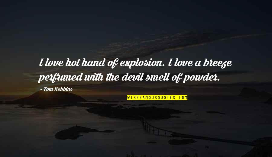 Hot Love Quotes By Tom Robbins: I love hot hand of explosion. I love