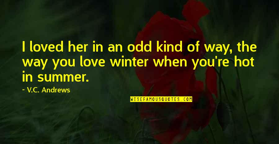 Hot Love Quotes By V.C. Andrews: I loved her in an odd kind of