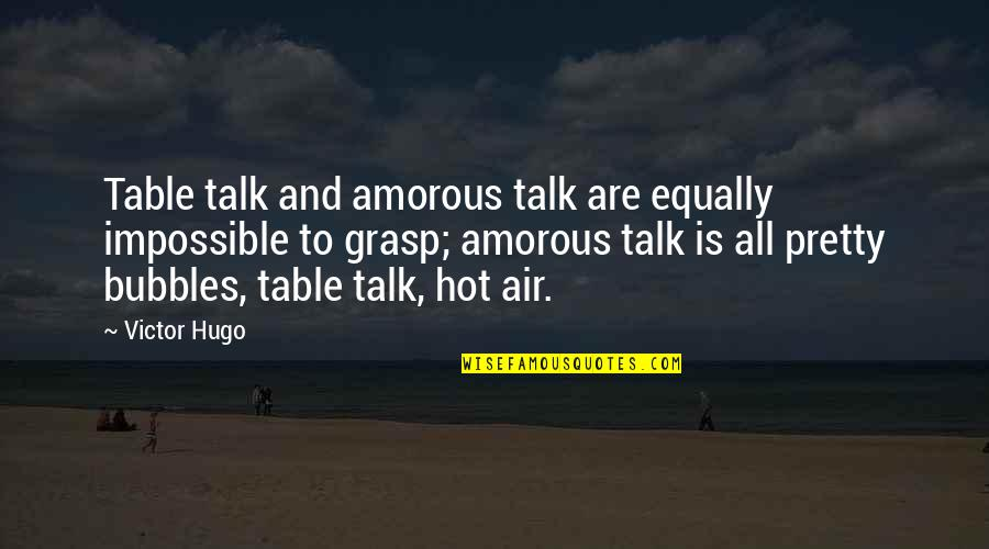 Hot Love Quotes By Victor Hugo: Table talk and amorous talk are equally impossible