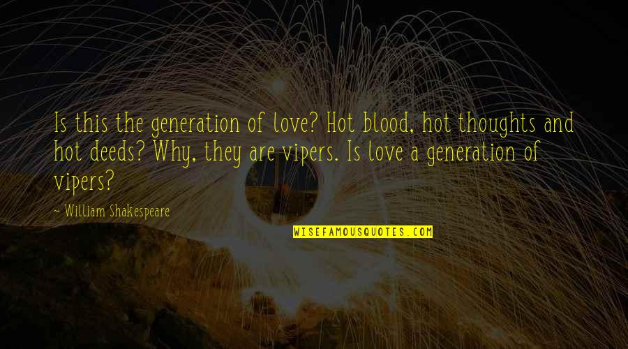Hot Love Quotes By William Shakespeare: Is this the generation of love? Hot blood,