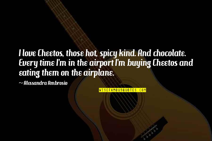 Hot N Spicy Quotes By Alessandra Ambrosio: I love Cheetos, those hot, spicy kind. And
