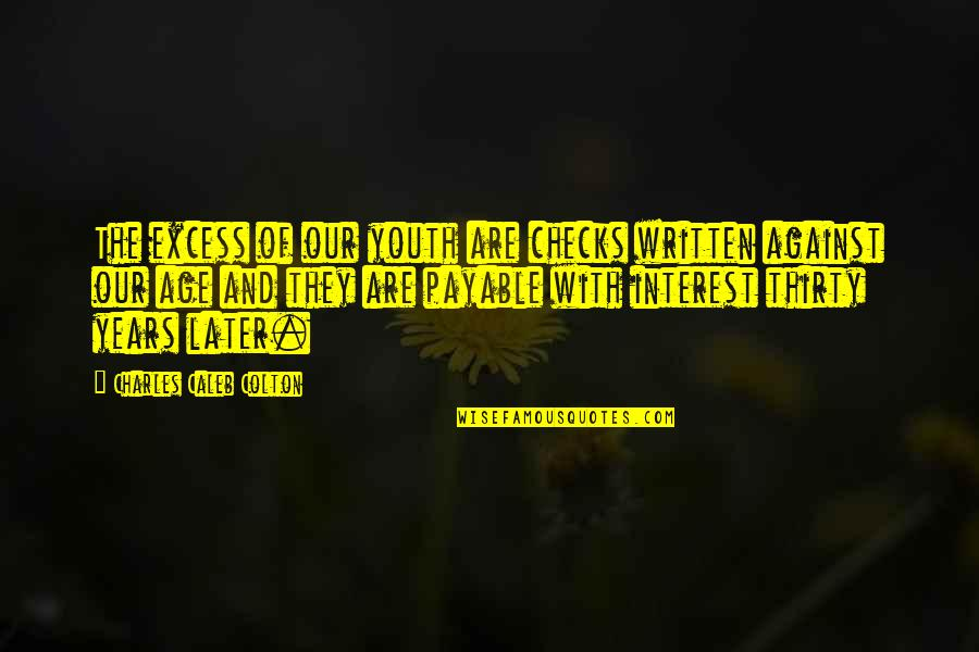 Hot N Spicy Quotes By Charles Caleb Colton: The excess of our youth are checks written