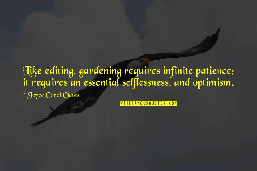Hot N Spicy Quotes By Joyce Carol Oates: Like editing, gardening requires infinite patience; it requires