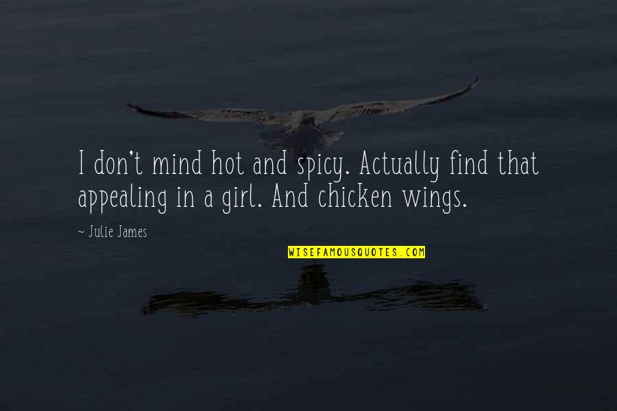 Hot N Spicy Quotes By Julie James: I don't mind hot and spicy. Actually find