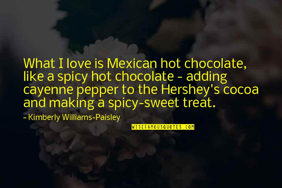 Hot N Spicy Quotes By Kimberly Williams-Paisley: What I love is Mexican hot chocolate, like