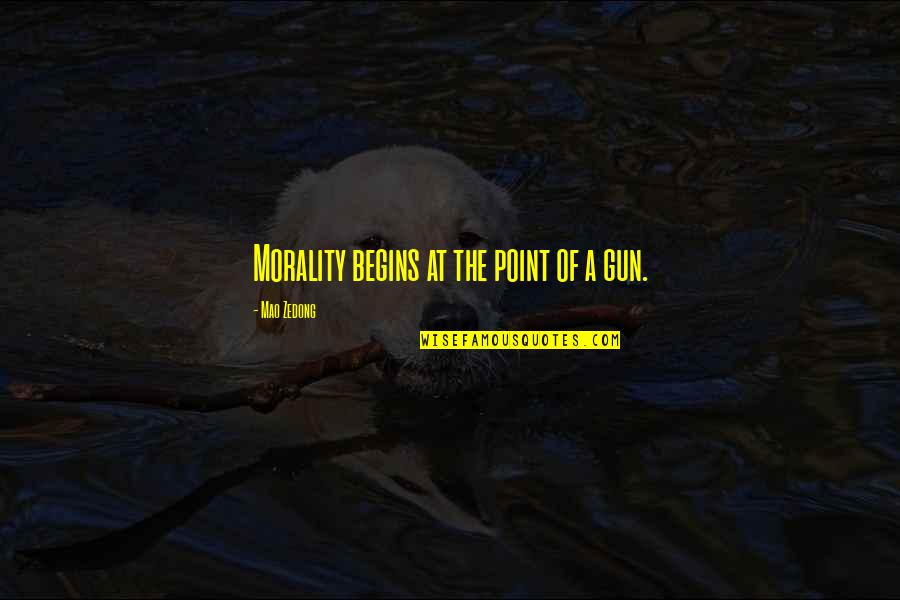 Hot N Spicy Quotes By Mao Zedong: Morality begins at the point of a gun.