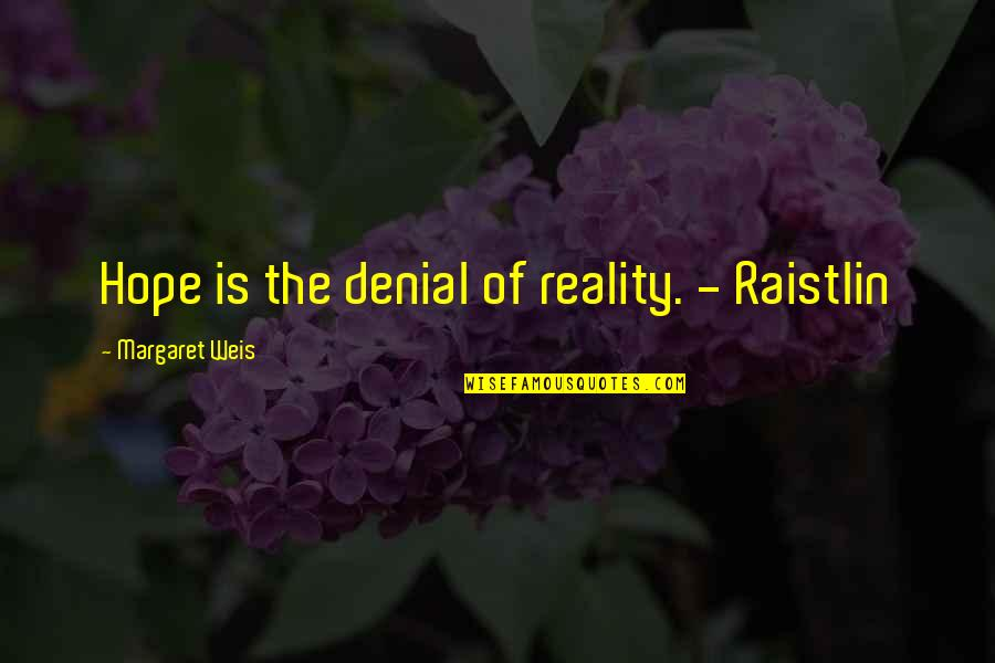 Hot N Spicy Quotes By Margaret Weis: Hope is the denial of reality. - Raistlin