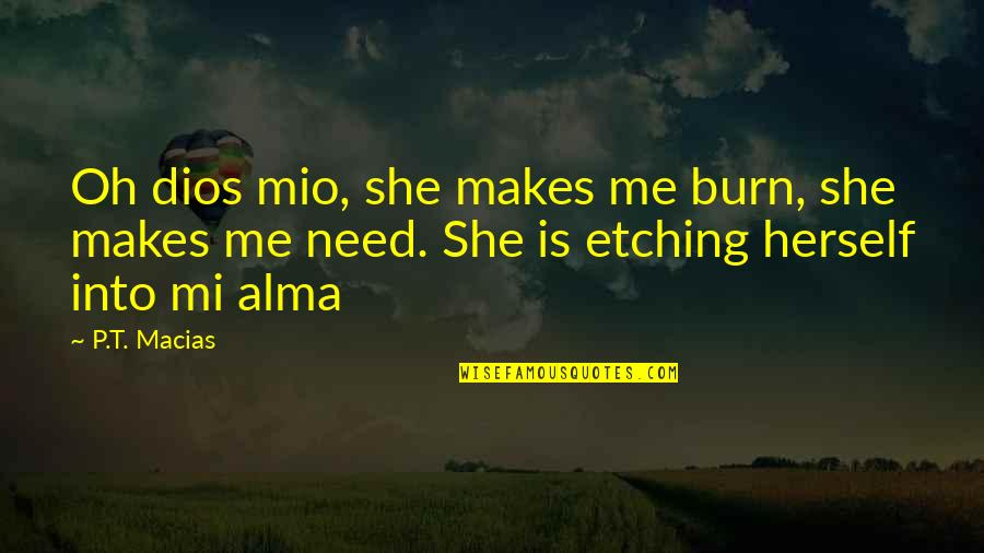 Hot N Spicy Quotes By P.T. Macias: Oh dios mio, she makes me burn, she