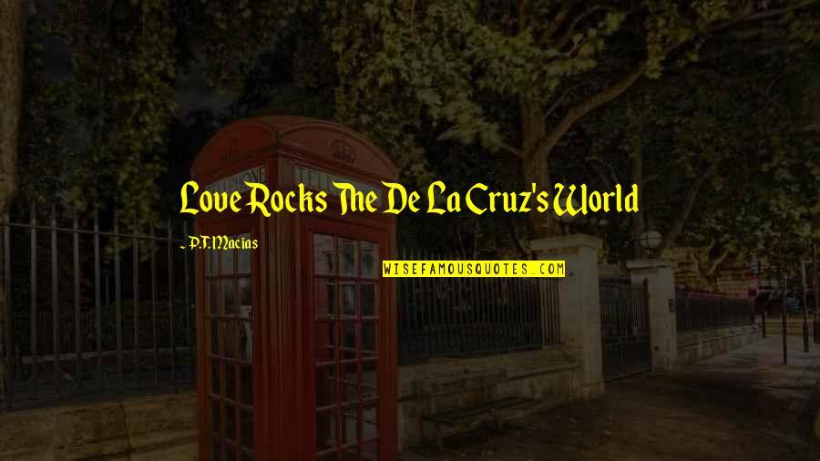 Hot N Spicy Quotes By P.T. Macias: Love Rocks The De La Cruz's World