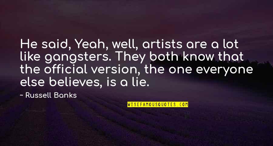 Hot N Spicy Quotes By Russell Banks: He said, Yeah, well, artists are a lot