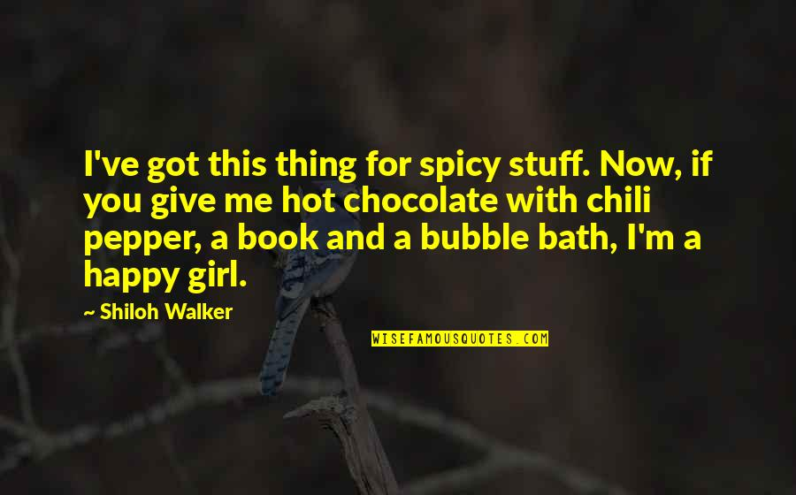 Hot N Spicy Quotes By Shiloh Walker: I've got this thing for spicy stuff. Now,