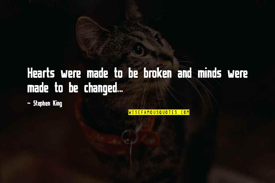 Hot N Spicy Quotes By Stephen King: Hearts were made to be broken and minds