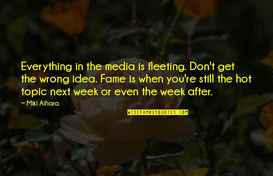 Hot Topic Quotes By Miki Aihara: Everything in the media is fleeting. Don't get