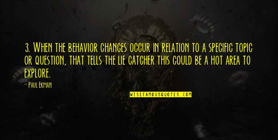 Hot Topic Quotes By Paul Ekman: 3. When the behavior changes occur in relation
