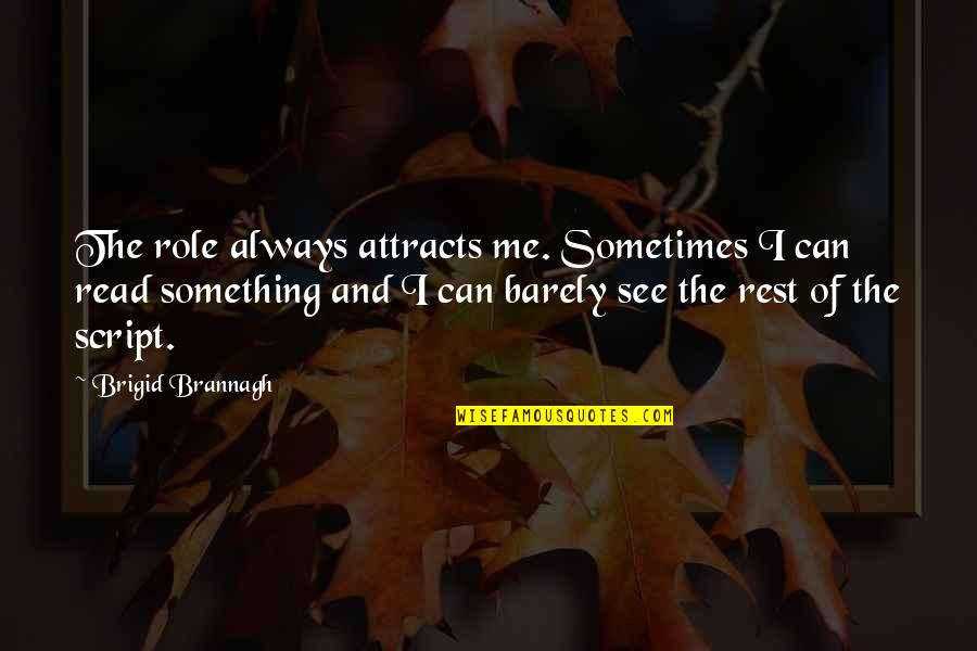 Hothouse Flower Quotes By Brigid Brannagh: The role always attracts me. Sometimes I can