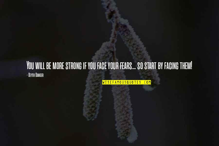 Hothouse Flower Quotes By Deyth Banger: You will be more strong if you face