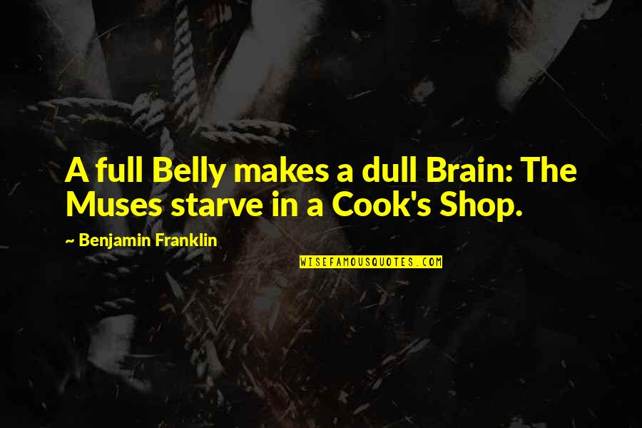 Hottest Love Scene Tournament Movie Quotes By Benjamin Franklin: A full Belly makes a dull Brain: The