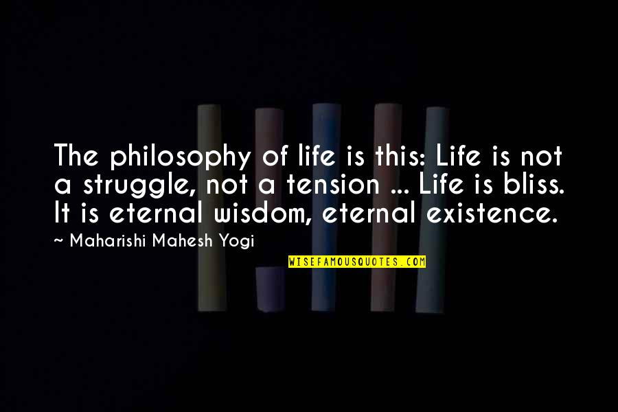 Hottest Love Scene Tournament Movie Quotes By Maharishi Mahesh Yogi: The philosophy of life is this: Life is