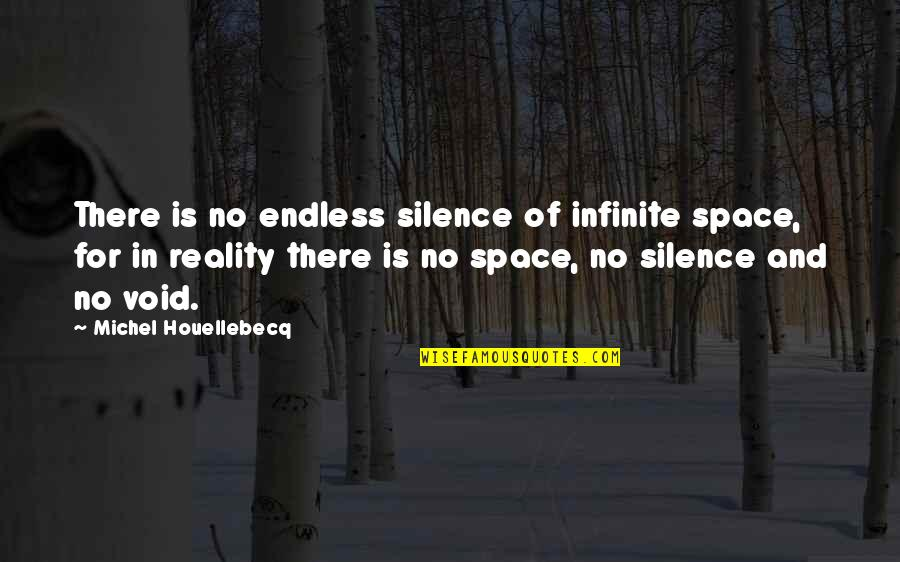 Houellebecq Quotes By Michel Houellebecq: There is no endless silence of infinite space,