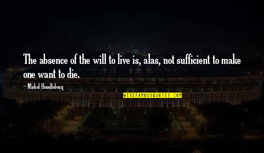 Houellebecq Quotes By Michel Houellebecq: The absence of the will to live is,