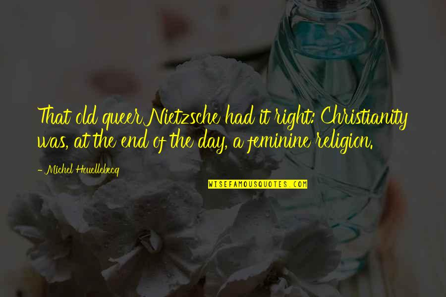 Houellebecq Quotes By Michel Houellebecq: That old queer Nietzsche had it right: Christianity