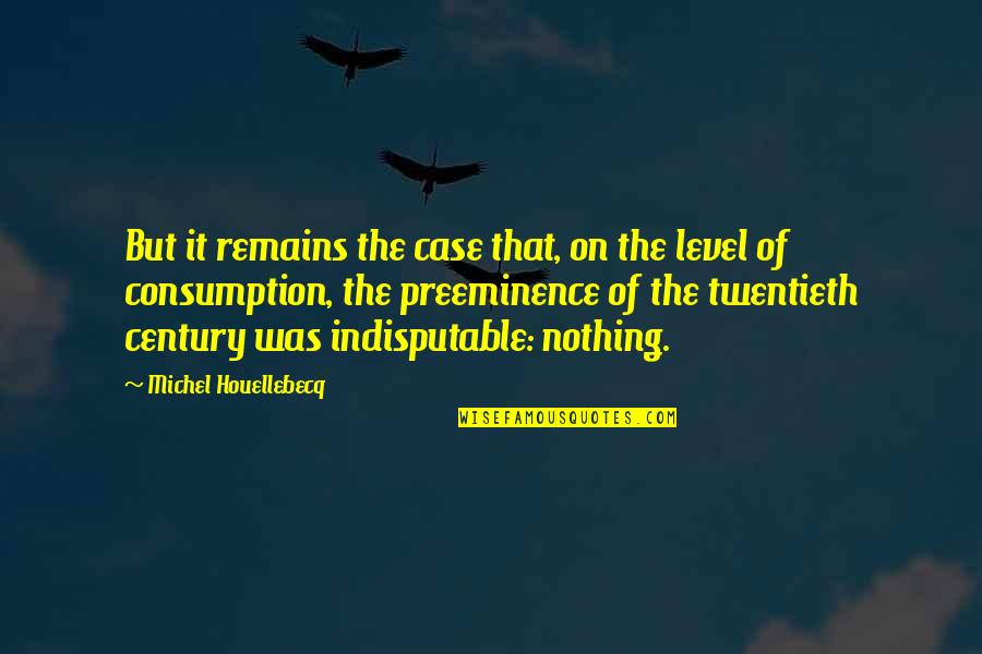 Houellebecq Quotes By Michel Houellebecq: But it remains the case that, on the