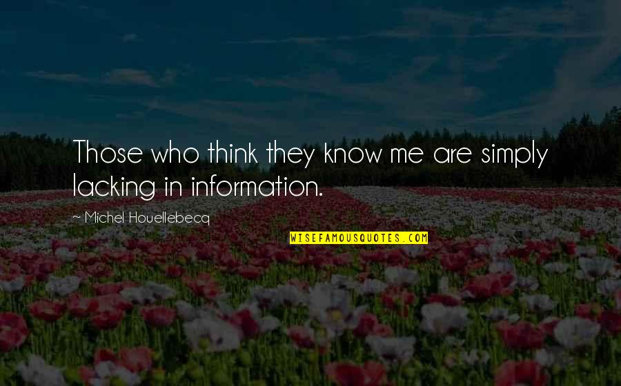 Houellebecq Quotes By Michel Houellebecq: Those who think they know me are simply