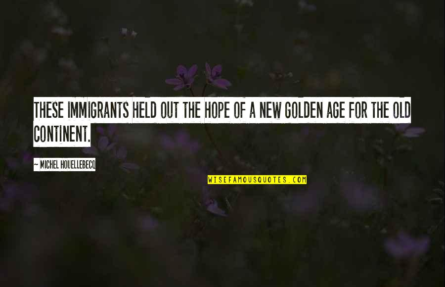 Houellebecq Quotes By Michel Houellebecq: These immigrants held out the hope of a