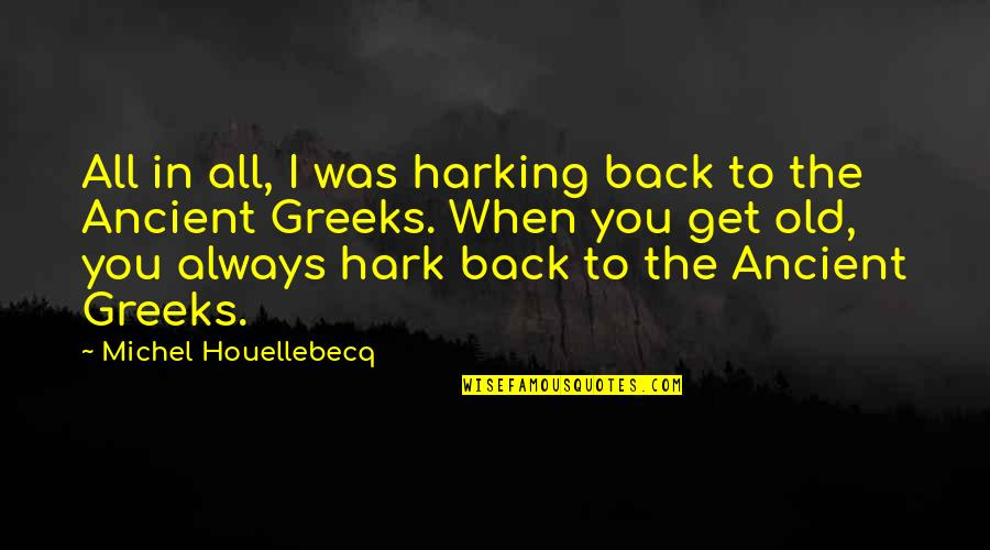 Houellebecq Quotes By Michel Houellebecq: All in all, I was harking back to