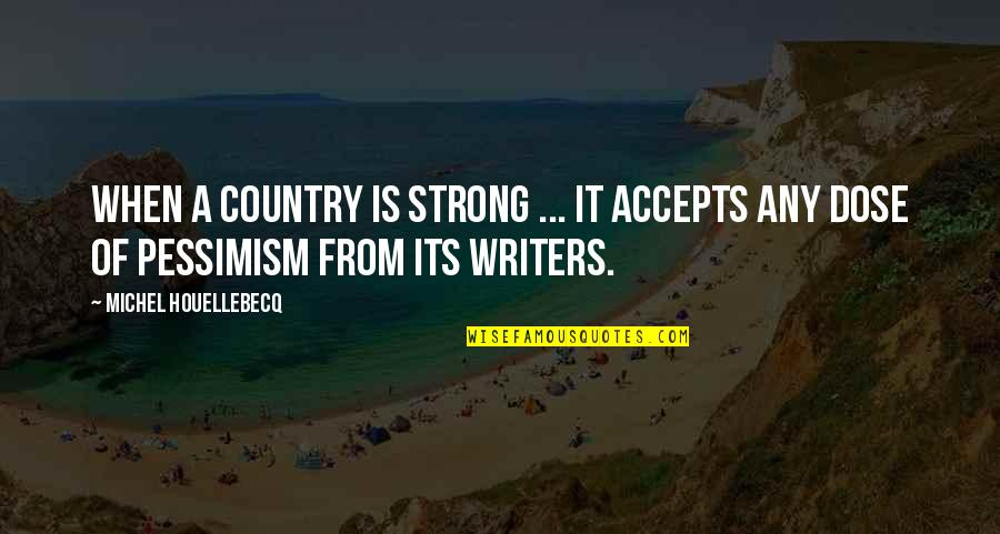 Houellebecq Quotes By Michel Houellebecq: When a country is strong ... it accepts