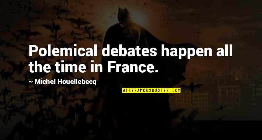 Houellebecq Quotes By Michel Houellebecq: Polemical debates happen all the time in France.