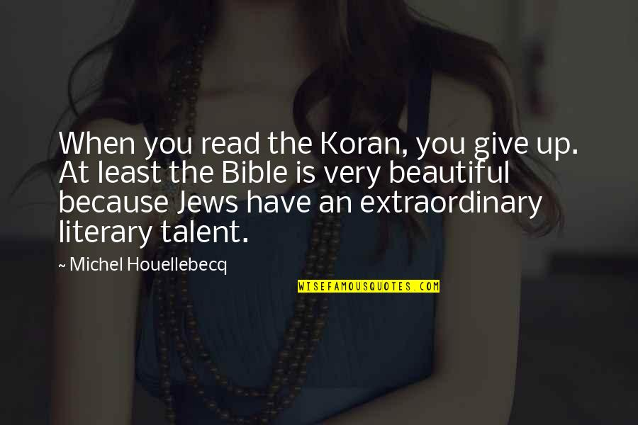 Houellebecq Quotes By Michel Houellebecq: When you read the Koran, you give up.