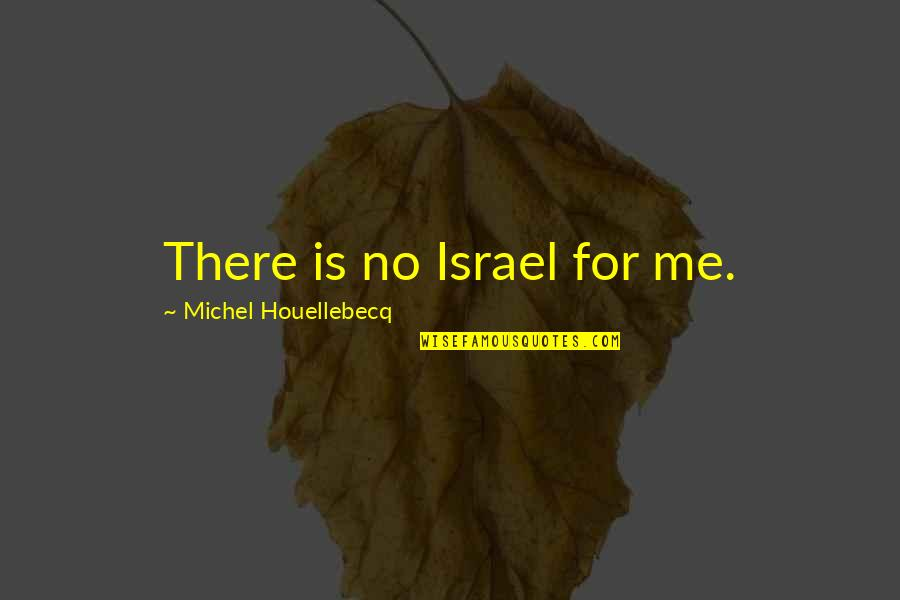 Houellebecq Quotes By Michel Houellebecq: There is no Israel for me.