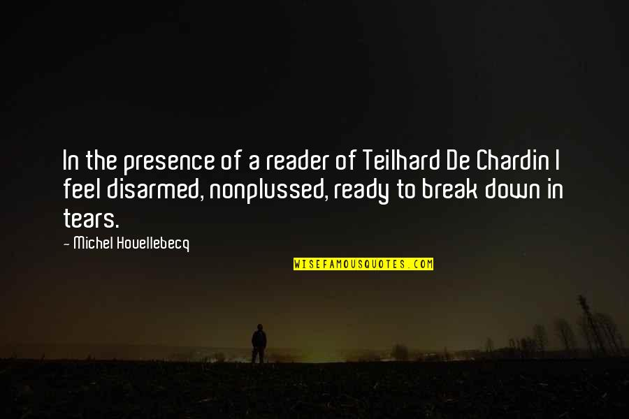 Houellebecq Quotes By Michel Houellebecq: In the presence of a reader of Teilhard