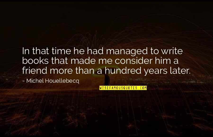 Houellebecq Quotes By Michel Houellebecq: In that time he had managed to write