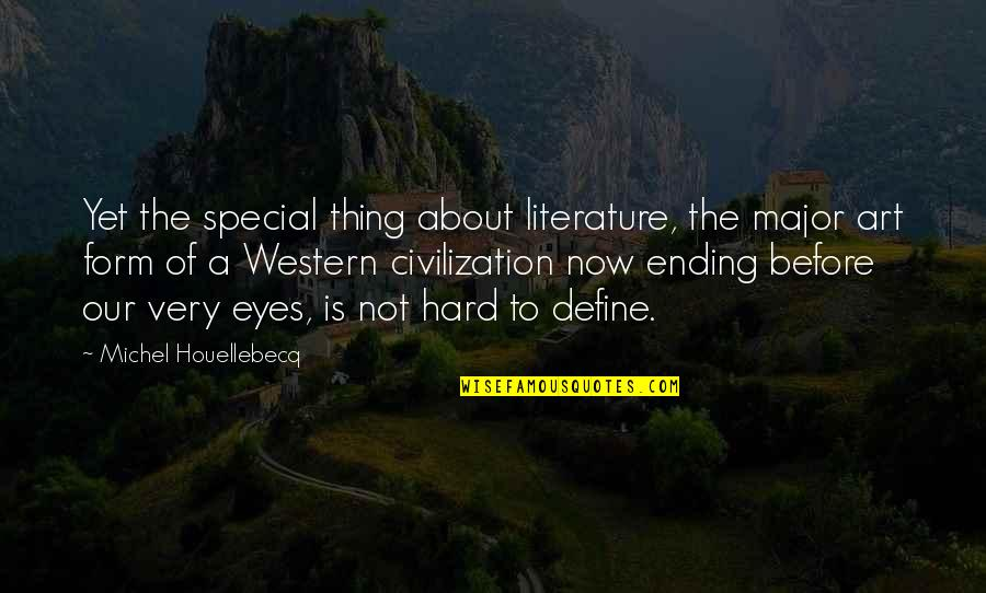 Houellebecq Quotes By Michel Houellebecq: Yet the special thing about literature, the major