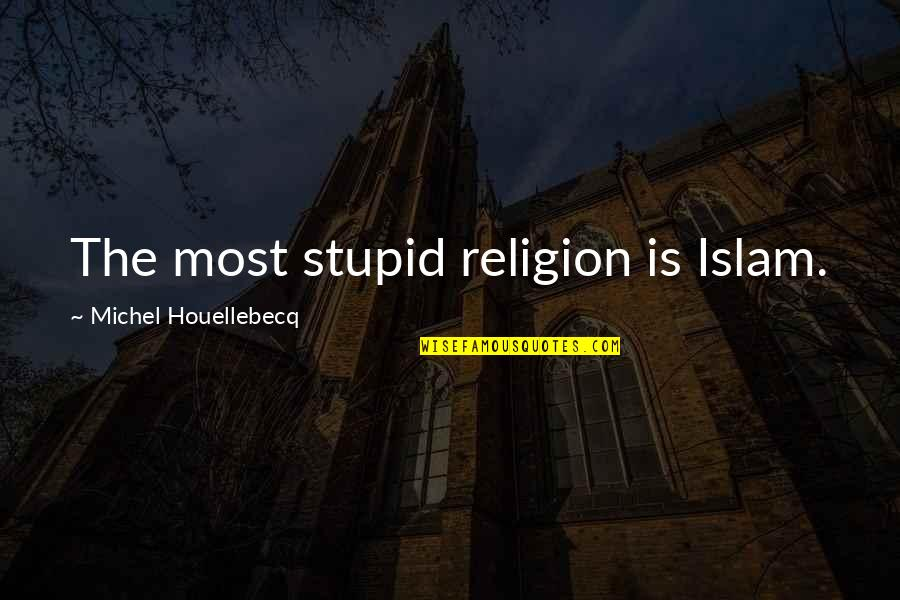 Houellebecq Quotes By Michel Houellebecq: The most stupid religion is Islam.