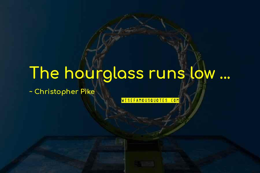 Hourglass Quotes By Christopher Pike: The hourglass runs low ...