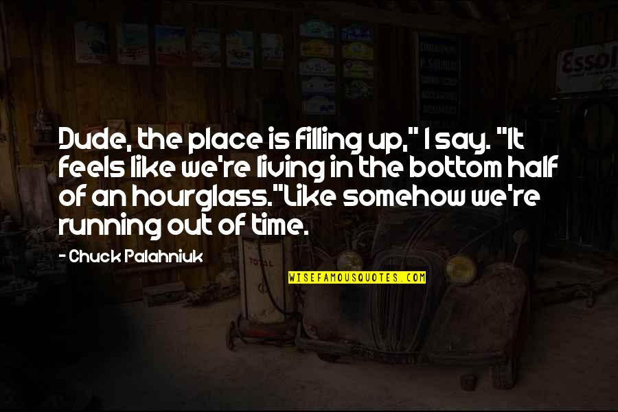 """Hourglass Quotes By Chuck Palahniuk: Dude, the place is filling up,"""" I say."""