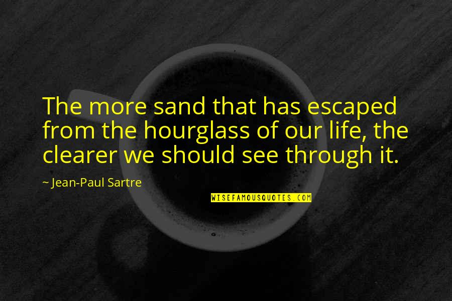 Hourglass Quotes By Jean-Paul Sartre: The more sand that has escaped from the