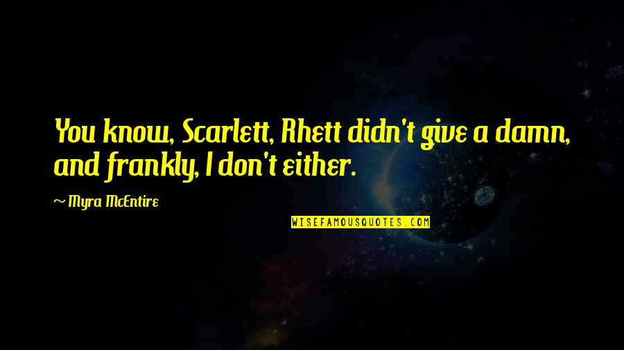 Hourglass Quotes By Myra McEntire: You know, Scarlett, Rhett didn't give a damn,