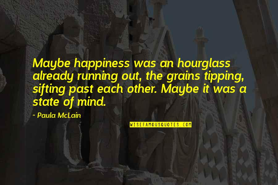 Hourglass Quotes By Paula McLain: Maybe happiness was an hourglass already running out,