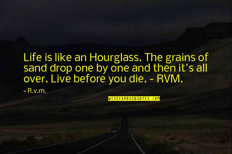 Hourglass Quotes By R.v.m.: Life is like an Hourglass. The grains of
