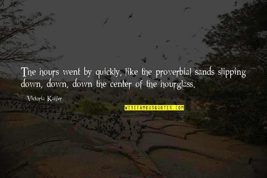 Hourglass Quotes By Victoria Kahler: The hours went by quickly, like the proverbial