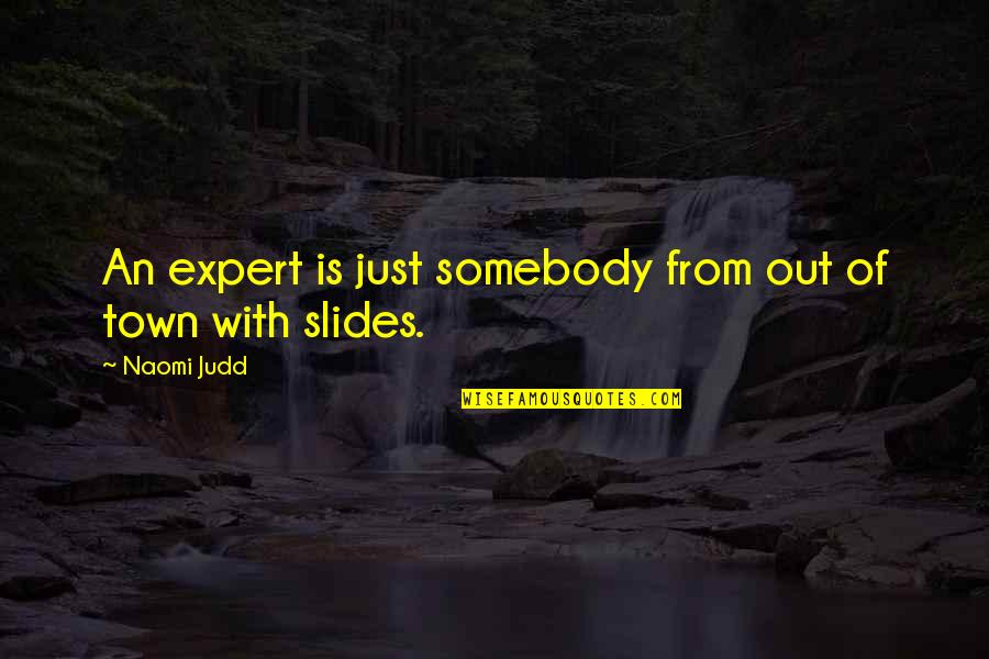 Hourly Stock Market Quotes By Naomi Judd: An expert is just somebody from out of