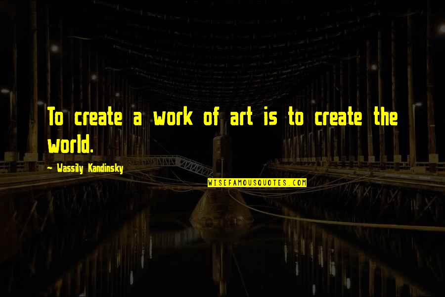 Hourly Stock Market Quotes By Wassily Kandinsky: To create a work of art is to