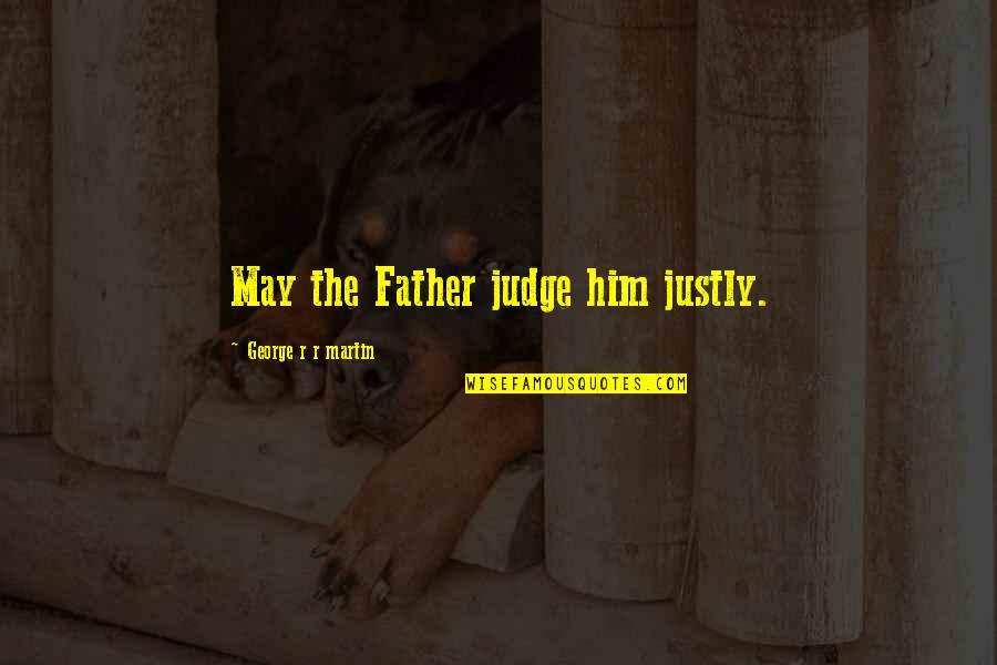 House Full Of Love Quotes By George R R Martin: May the Father judge him justly.