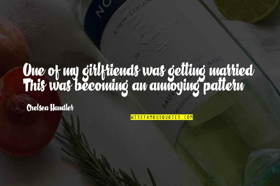 House Inauguration Invitation Quotes By Chelsea Handler: One of my girlfriends was getting married. This