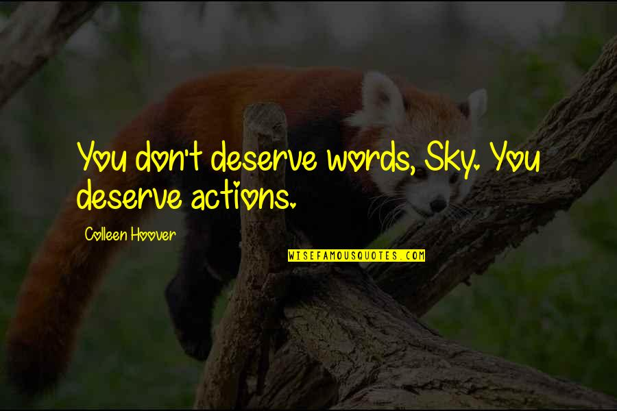 House Inauguration Invitation Quotes By Colleen Hoover: You don't deserve words, Sky. You deserve actions.