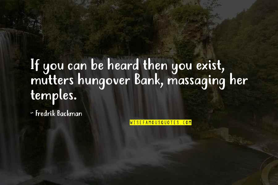 House Inauguration Invitation Quotes By Fredrik Backman: If you can be heard then you exist,